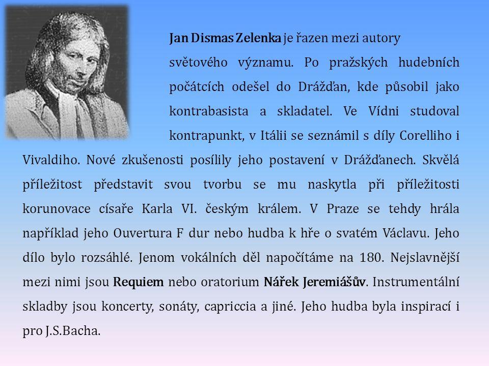 Jan Dismas Zelenka je řazen mezi autory světového významu. Po pražských hudebních počátcích odešel do Drážďan, kde působil jako kontrabasista a sklada