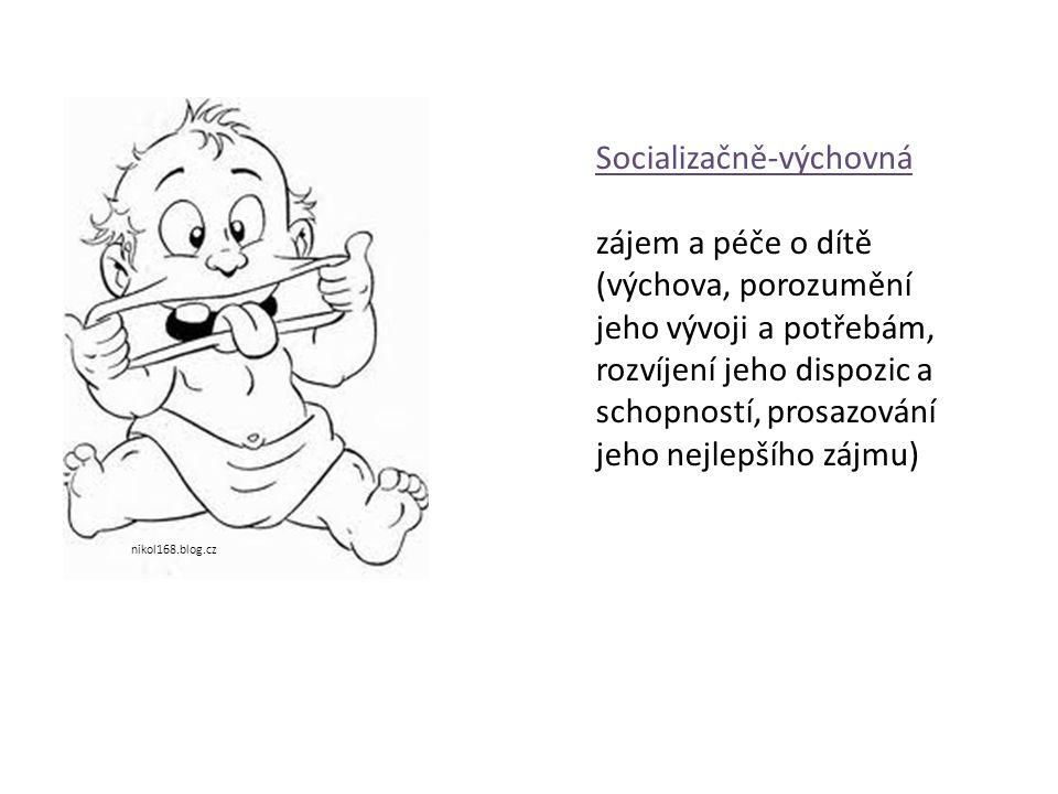 Socializačně-výchovná zájem a péče o dítě (výchova, porozumění jeho vývoji a potřebám, rozvíjení jeho dispozic a schopností, prosazování jeho nejlepšího zájmu) nikol168.blog.cz