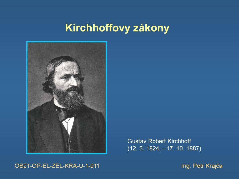 Kirchhoffovy zákony Gustav Robert Kirchhoff (12. 3.