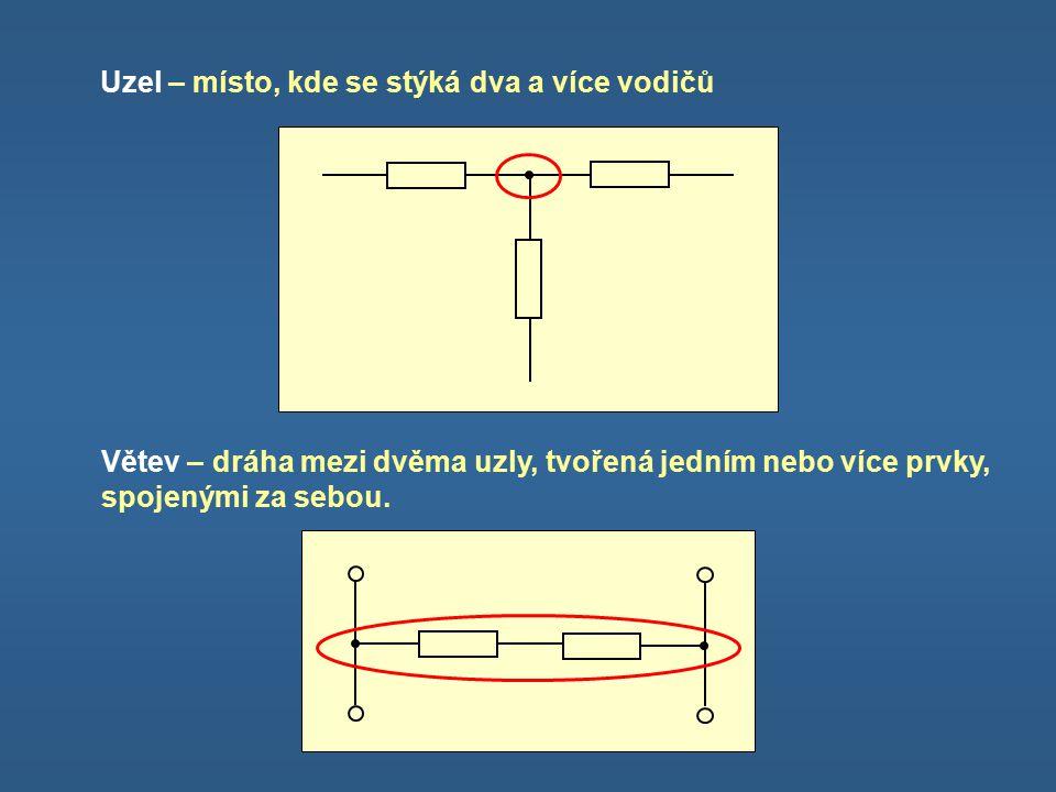 Uzel – místo, kde se stýká dva a více vodičů Větev – dráha mezi dvěma uzly, tvořená jedním nebo více prvky, spojenými za sebou.