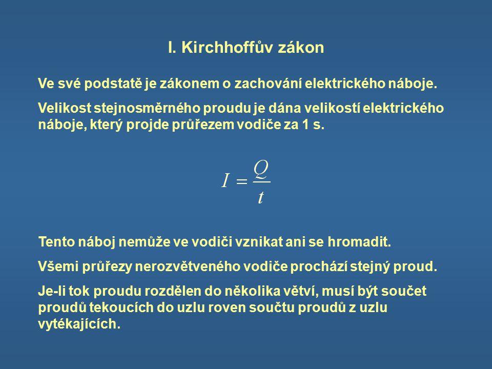 I. Kirchhoffův zákon Ve své podstatě je zákonem o zachování elektrického náboje.