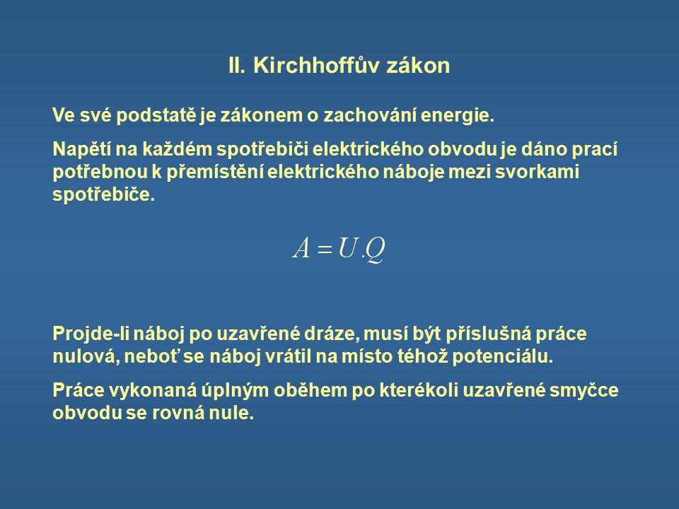 II. Kirchhoffův zákon Ve své podstatě je zákonem o zachování energie.