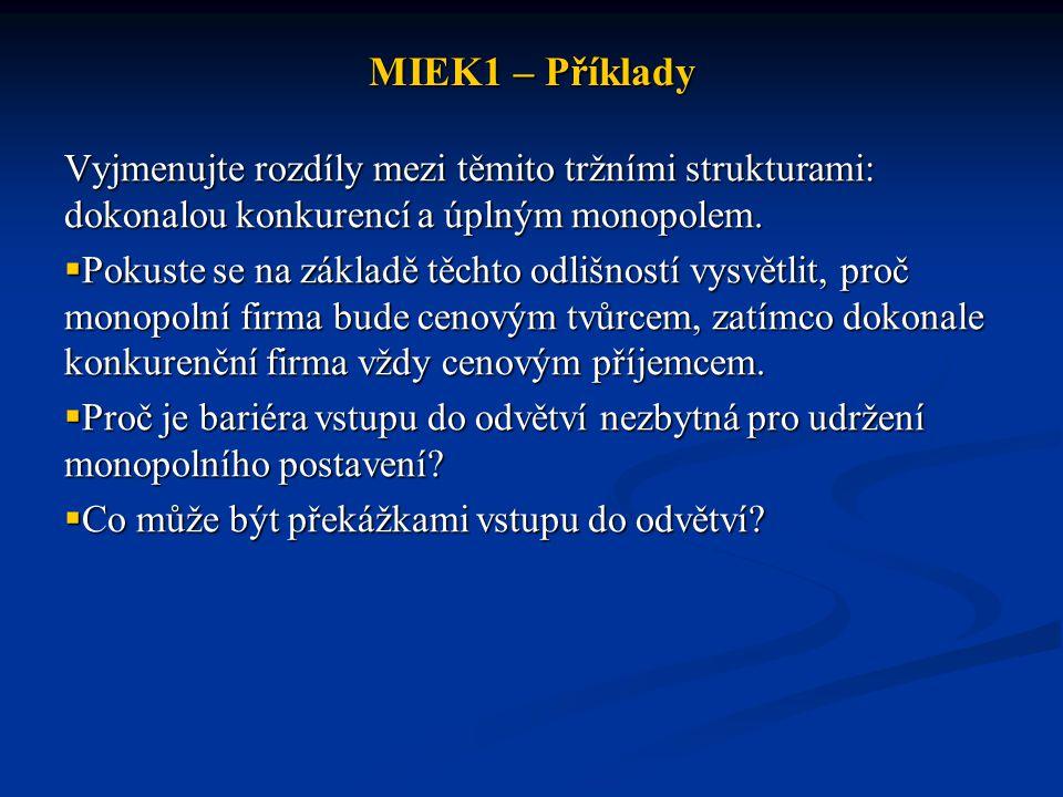 MIEK1 – Příklady Vyjmenujte rozdíly mezi těmito tržními strukturami: dokonalou konkurencí a úplným monopolem.