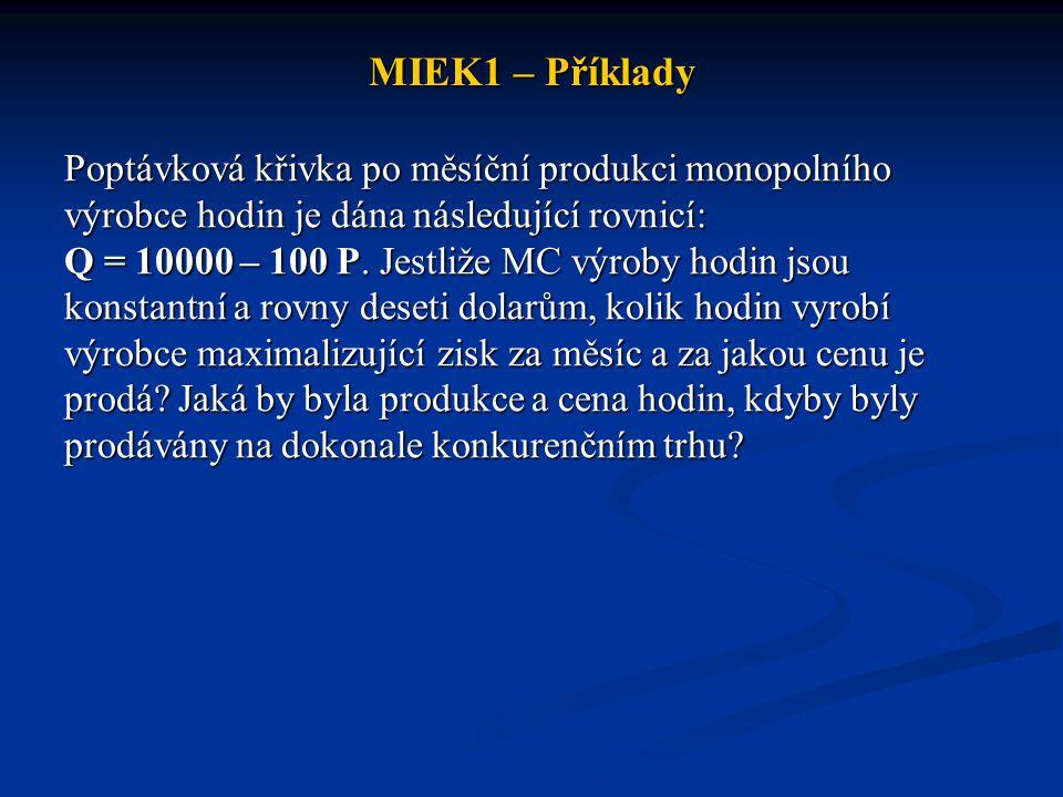MIEK1 – Příklady Poptávková křivka po měsíční produkci monopolního výrobce hodin je dána následující rovnicí: Q = 10000 – 100 P.