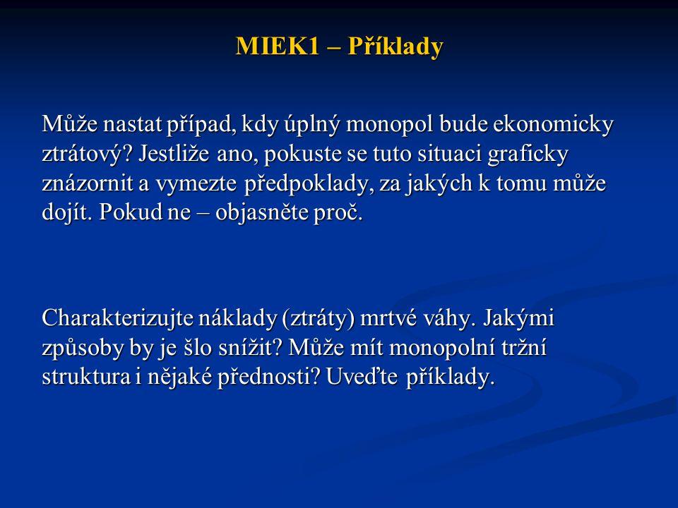 MIEK1 – Příklady Může nastat případ, kdy úplný monopol bude ekonomicky ztrátový.
