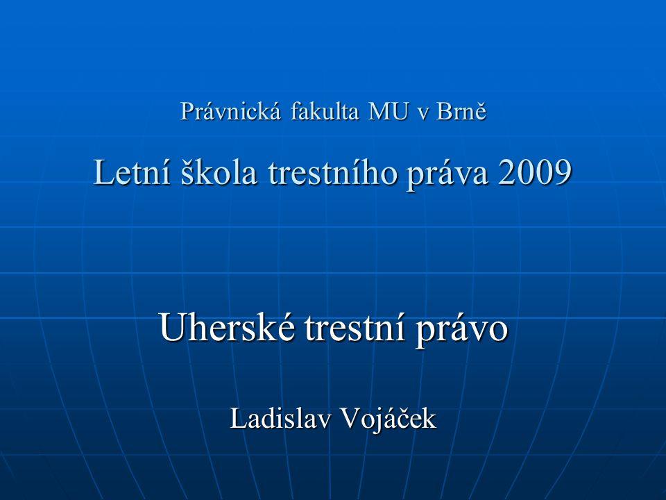 Právnická fakulta MU v Brně Letní škola trestního práva 2009 Uherské trestní právo Ladislav Vojáček