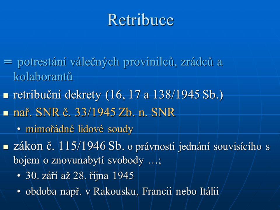 Retribuce = potrestání válečných provinilců, zrádců a kolaborantů retribuční dekrety (16, 17 a 138/1945 Sb.) retribuční dekrety (16, 17 a 138/1945 Sb.) nař.