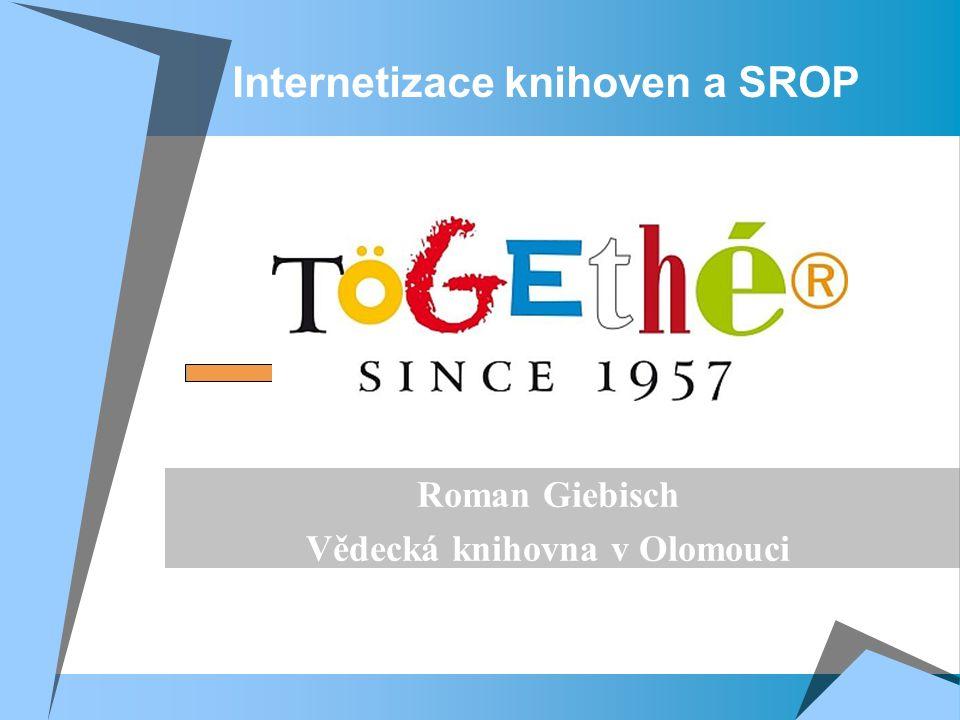 Internetizace knihoven a SROP Roman Giebisch Vědecká knihovna v Olomouci