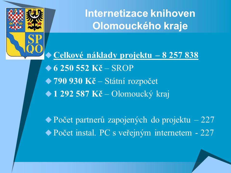 Internetizace knihoven Olomouckého kraje  Celkové náklady projektu – 8 257 838  6 250 552 Kč – SROP  790 930 Kč – Státní rozpočet  1 292 587 Kč – Olomoucký kraj  Počet partnerů zapojených do projektu – 227  Počet instal.