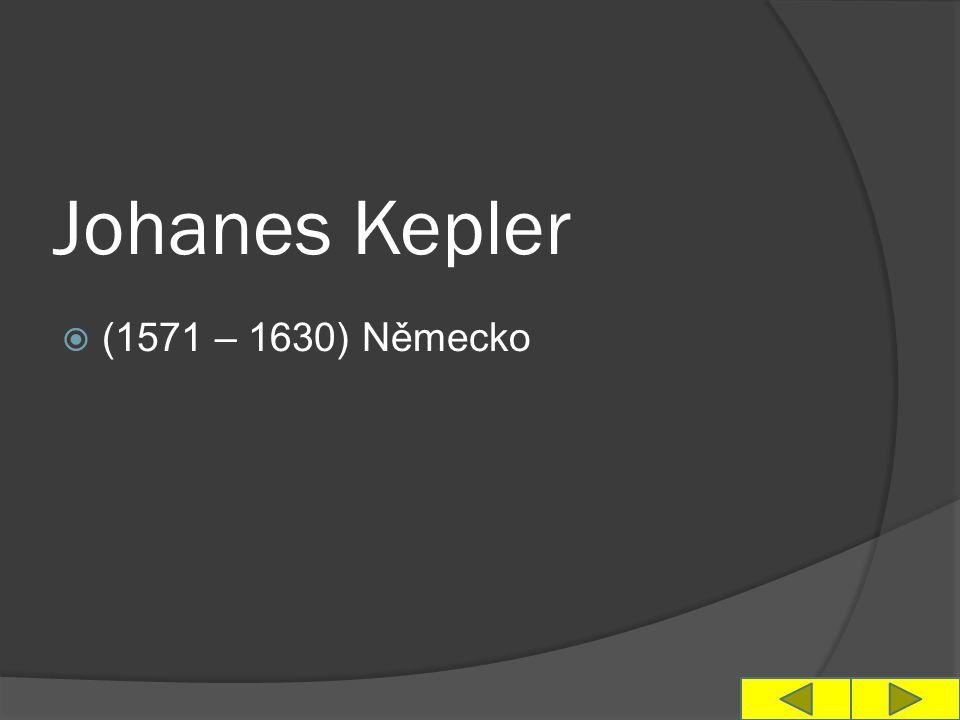 Johanes Kepler  (1571 – 1630) Německo