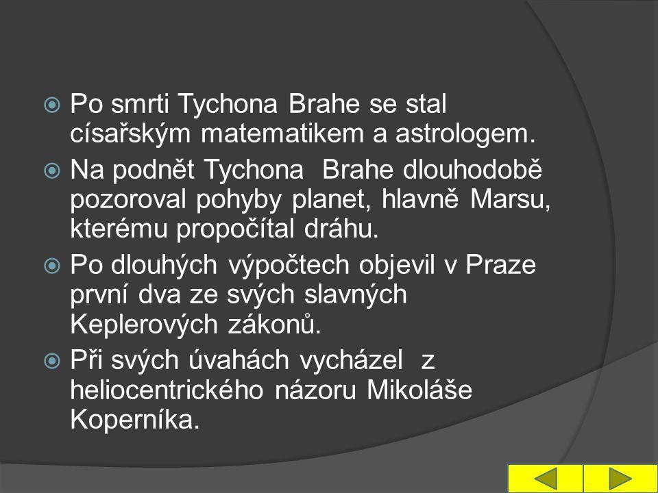  Po smrti Tychona Brahe se stal císařským matematikem a astrologem.  Na podnět Tychona Brahe dlouhodobě pozoroval pohyby planet, hlavně Marsu, které
