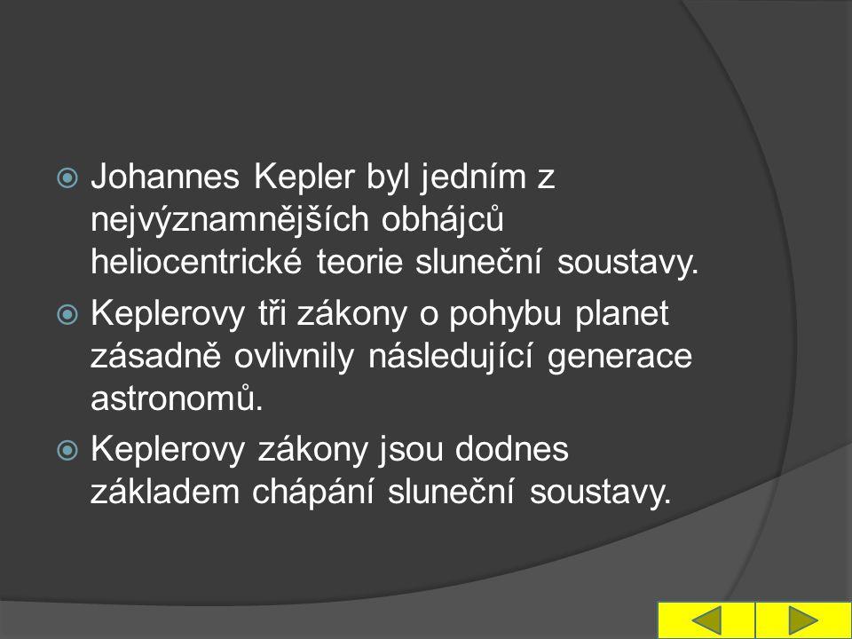  Johannes Kepler byl jedním z nejvýznamnějších obhájců heliocentrické teorie sluneční soustavy.  Keplerovy tři zákony o pohybu planet zásadně ovlivn