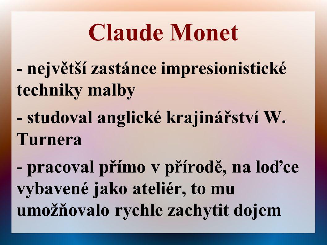 Claude Monet - největší zastánce impresionistické techniky malby - studoval anglické krajinářství W.