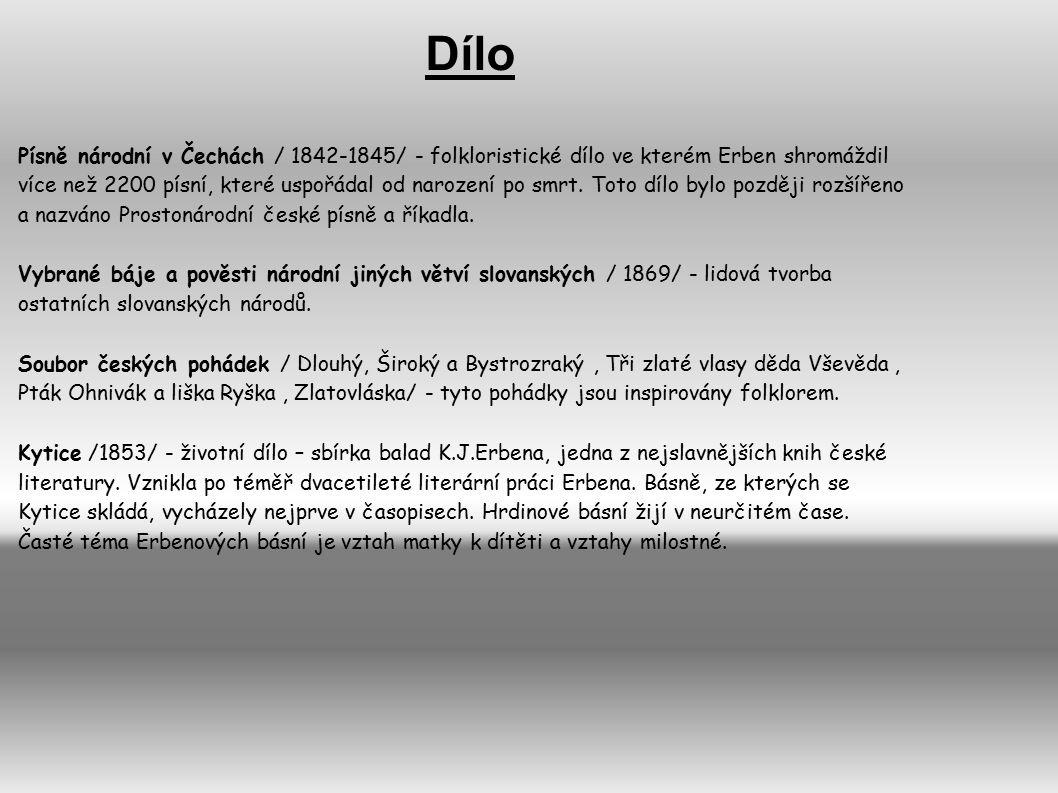 Písně národní v Čechách / 1842-1845/ - folkloristické dílo ve kterém Erben shromáždil více než 2200 písní, které uspořádal od narození po smrt. Toto d