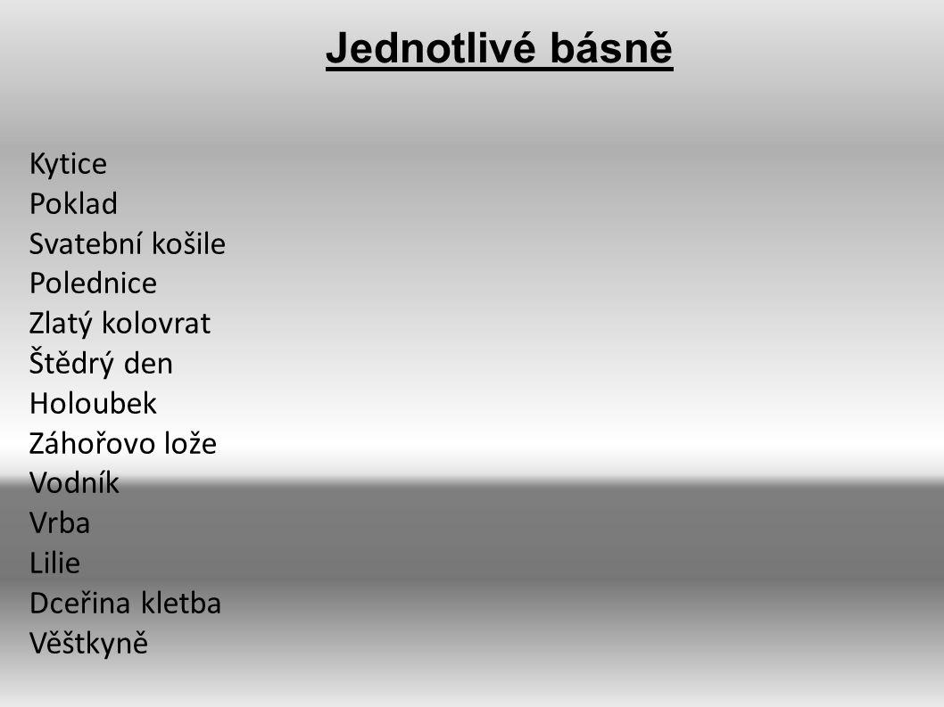 Kytice Poklad Svatební košile Polednice Zlatý kolovrat Štědrý den Holoubek Záhořovo lože Vodník Vrba Lilie Dceřina kletba Věštkyně Jednotlivé básně