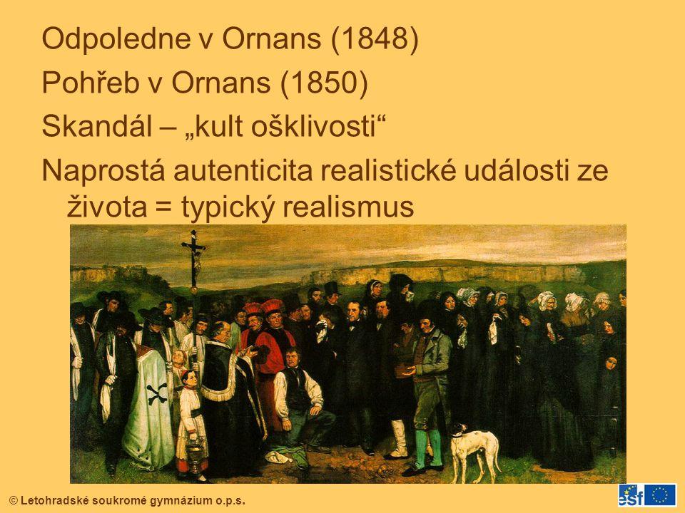 """© Letohradské soukromé gymnázium o.p.s. Odpoledne v Ornans (1848) Pohřeb v Ornans (1850) Skandál – """"kult ošklivosti"""" Naprostá autenticita realistické"""