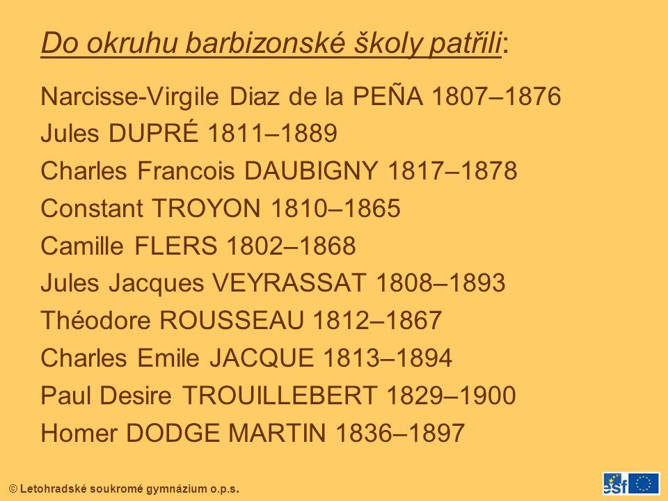 © Letohradské soukromé gymnázium o.p.s. Do okruhu barbizonské školy patřili: Narcisse-Virgile Diaz de la PEÑA 1807–1876 Jules DUPRÉ 1811–1889 Charles