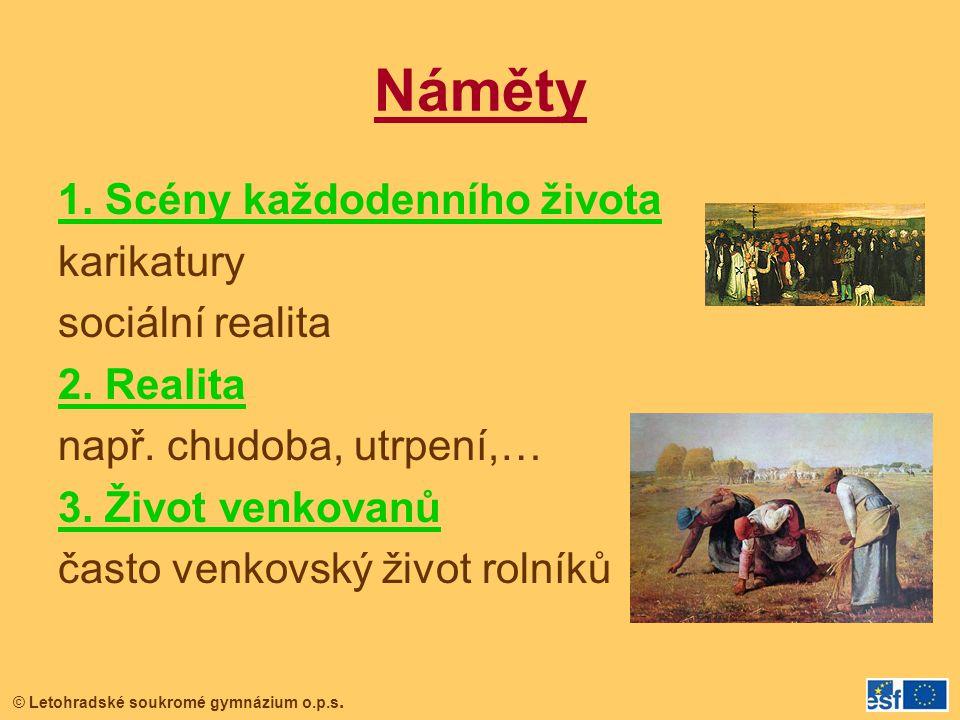 © Letohradské soukromé gymnázium o.p.s. Náměty 1. Scény každodenního života karikatury sociální realita 2. Realita např. chudoba, utrpení,… 3. Život v