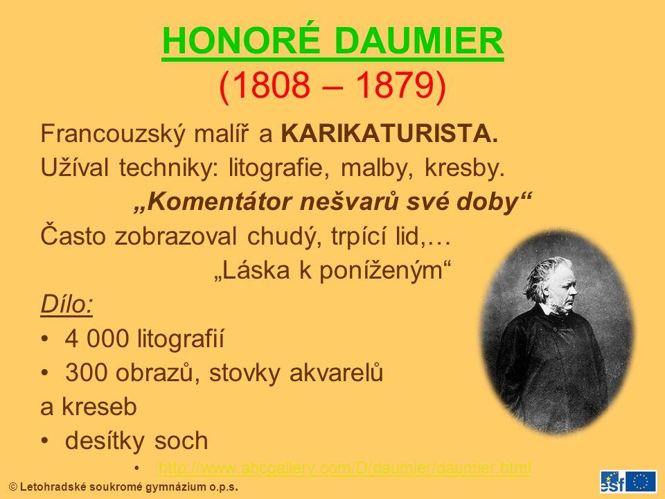"© Letohradské soukromé gymnázium o.p.s. HONORÉ DAUMIER (1808 – 1879) Francouzský malíř a KARIKATURISTA. Užíval techniky: litografie, malby, kresby. ""K"