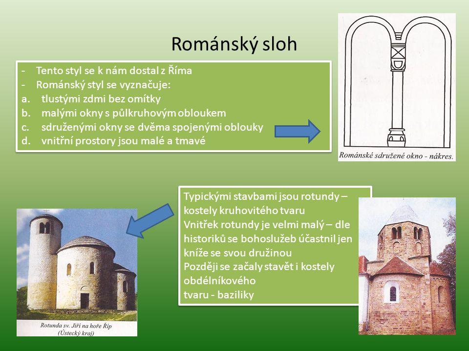 Románský sloh -Tento styl se k nám dostal z Říma -Románský styl se vyznačuje: a. tlustými zdmi bez omítky b. malými okny s půlkruhovým obloukem c. sdr