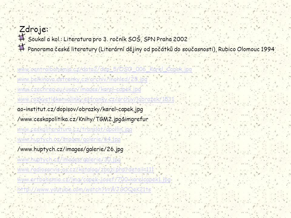 Zdroje: Soukal a kol.: Literatura pro 3. ročník SOŠ, SPN Praha 2002 Panorama české literatury (Literární dějiny od počátků do současnosti), Rubico Olo