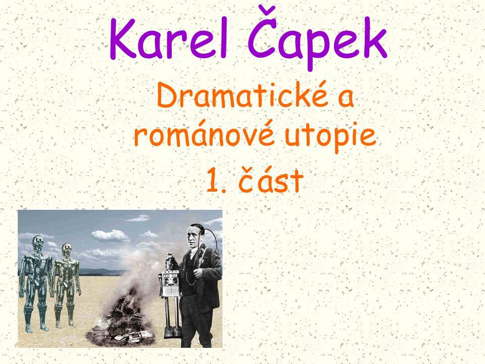 Karel Čapek Dramatické a románové utopie 1. část