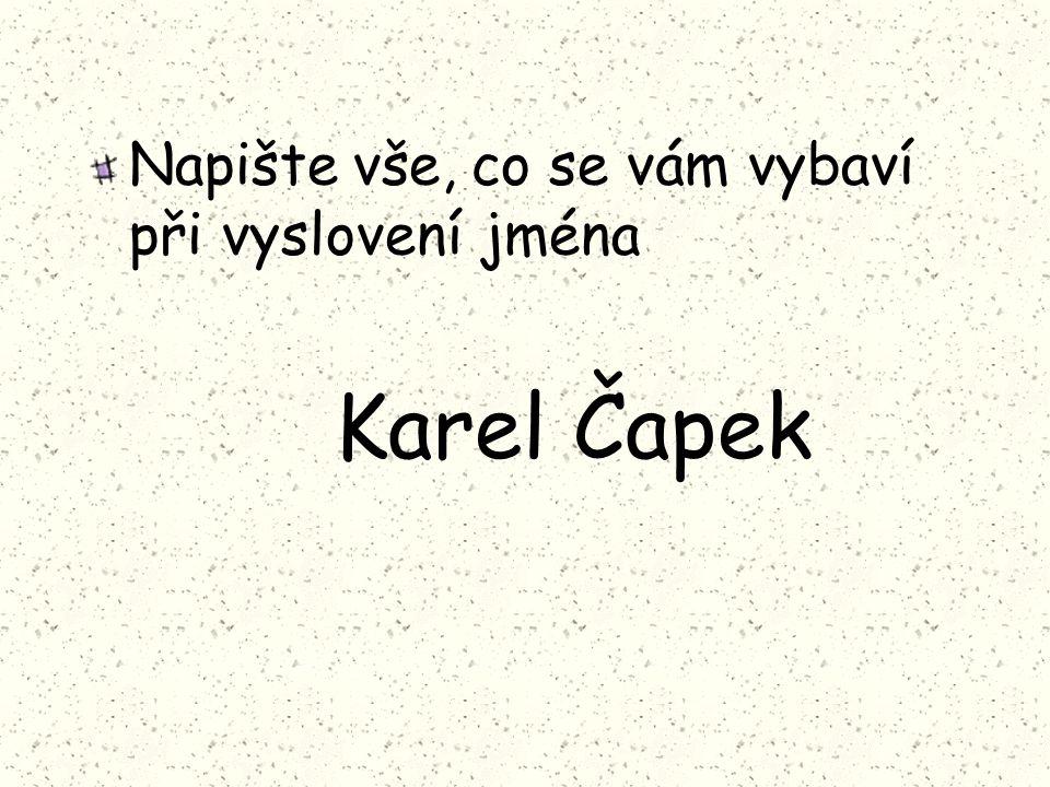 Napište vše, co se vám vybaví při vyslovení jména Karel Čapek