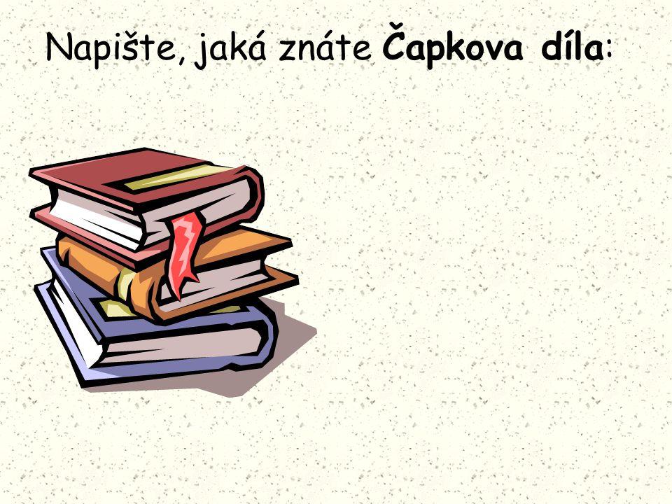 Napište, jaká znáte Čapkova díla :
