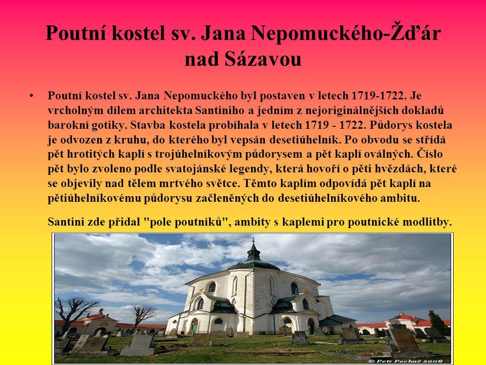 Poutní kostel sv. Jana Nepomuckého-Žďár nad Sázavou Poutní kostel sv. Jana Nepomuckého byl postaven v letech 1719-1722. Je vrcholným dílem architekta