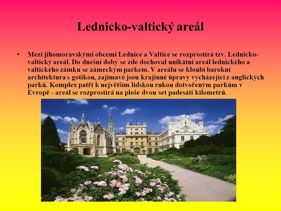 Lednicko-valtický areál Mezi jihomoravskými obcemi Lednice a Valtice se rozprostírá tzv. Lednicko- valtický areál. Do dnešní doby se zde dochoval unik