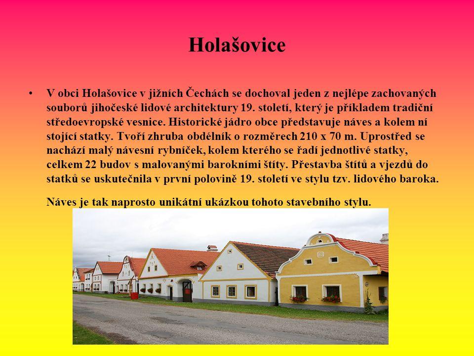 Holašovice V obci Holašovice v jižních Čechách se dochoval jeden z nejlépe zachovaných souborů jihočeské lidové architektury 19. století, který je pří