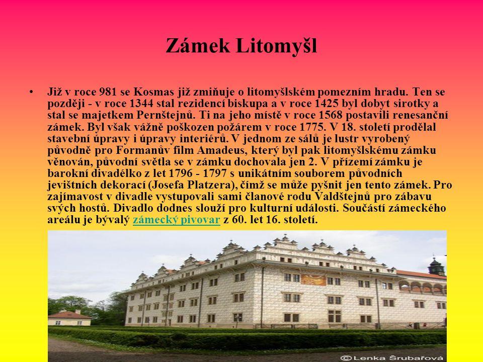 Zámek Litomyšl Již v roce 981 se Kosmas již zmiňuje o litomyšlském pomezním hradu. Ten se později - v roce 1344 stal rezidencí biskupa a v roce 1425 b
