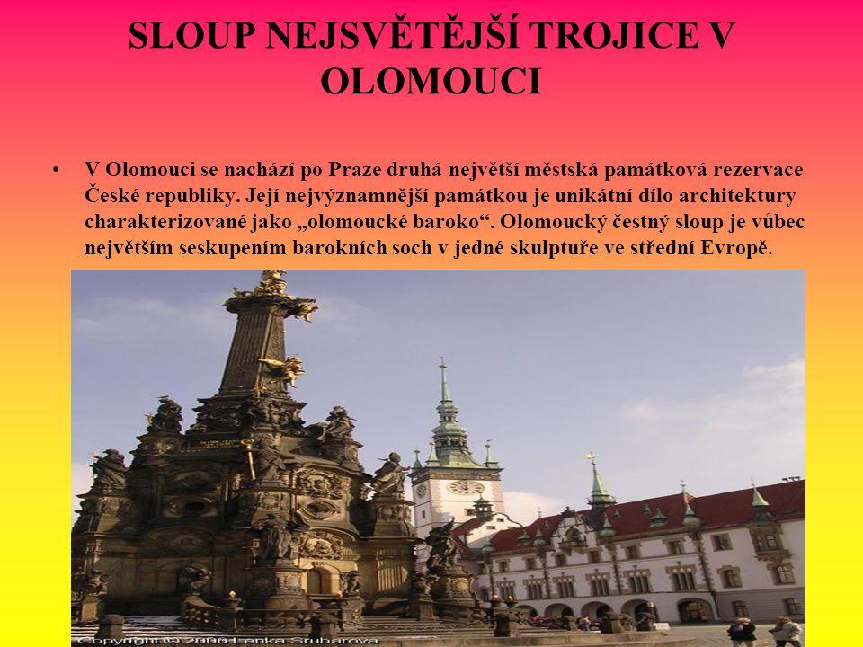 SLOUP NEJSVĚTĚJŠÍ TROJICE V OLOMOUCI V Olomouci se nachází po Praze druhá největší městská památková rezervace České republiky. Její nejvýznamnější pa