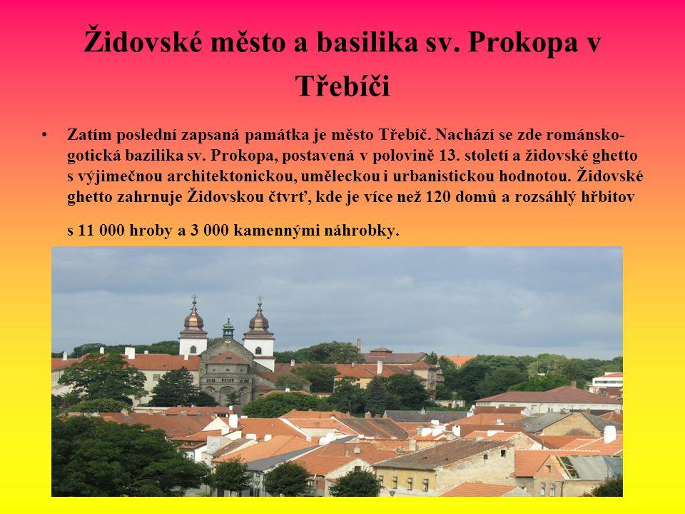 Židovské město a basilika sv. Prokopa v Třebíči Zatím poslední zapsaná památka je město Třebíč. Nachází se zde románsko- gotická bazilika sv. Prokopa,