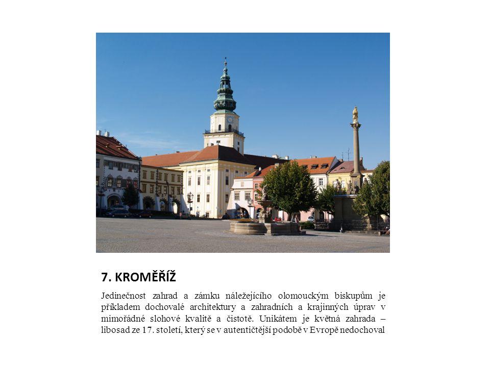 7. KROMĚŘÍŽ Jedinečnost zahrad a zámku náležejícího olomouckým biskupům je příkladem dochovalé architektury a zahradních a krajinných úprav v mimořádn
