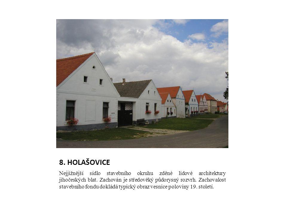 8. HOLAŠOVICE Nejjižnější sídlo stavebního okruhu zděné lidové architektury jihočeských blat. Zachován je středověký půdorysný rozvrh. Zachovalost sta