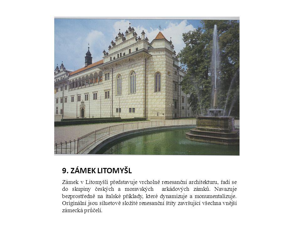 9. ZÁMEK LITOMYŠL Zámek v Litomyšli představuje vrcholně renesanční architekturu, řadí se do skupiny českých a moravských arkádových zámků. Navazuje b