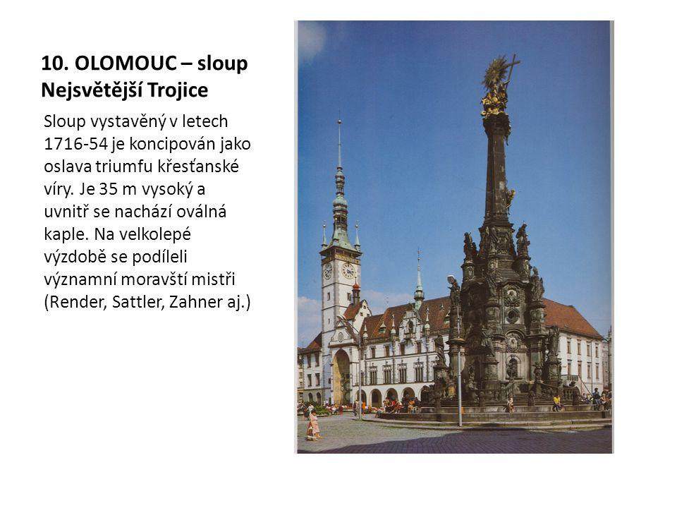 10. OLOMOUC – sloup Nejsvětější Trojice Sloup vystavěný v letech 1716-54 je koncipován jako oslava triumfu křesťanské víry. Je 35 m vysoký a uvnitř se