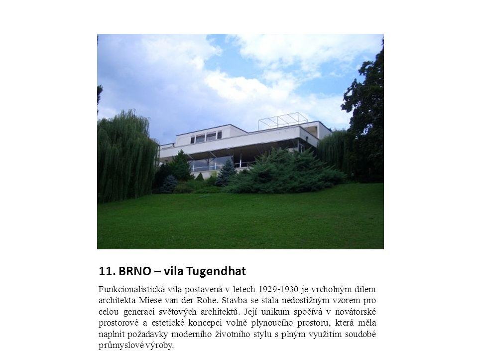 11. BRNO – vila Tugendhat Funkcionalistická vila postavená v letech 1929-1930 je vrcholným dílem architekta Miese van der Rohe. Stavba se stala nedost