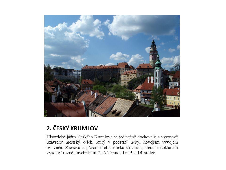 2. ČESKÝ KRUMLOV Historické jádro Českého Krumlova je jedinečně dochovalý a vývojově uzavřený městský celek, který v podstatě nebyl novějším vývojem o