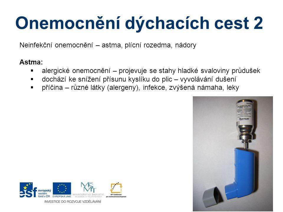 Onemocnění dýchacích cest 2 Neinfekční onemocnění – astma, plícní rozedma, nádory Astma:  alergické onemocnění – projevuje se stahy hladké svaloviny