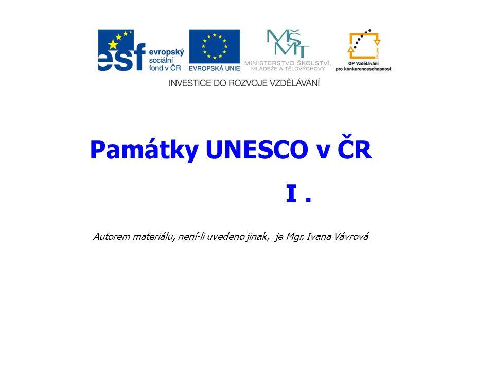 Památky UNESCO v ČR I. Autorem materiálu, není-li uvedeno jinak, je Mgr. Ivana Vávrová