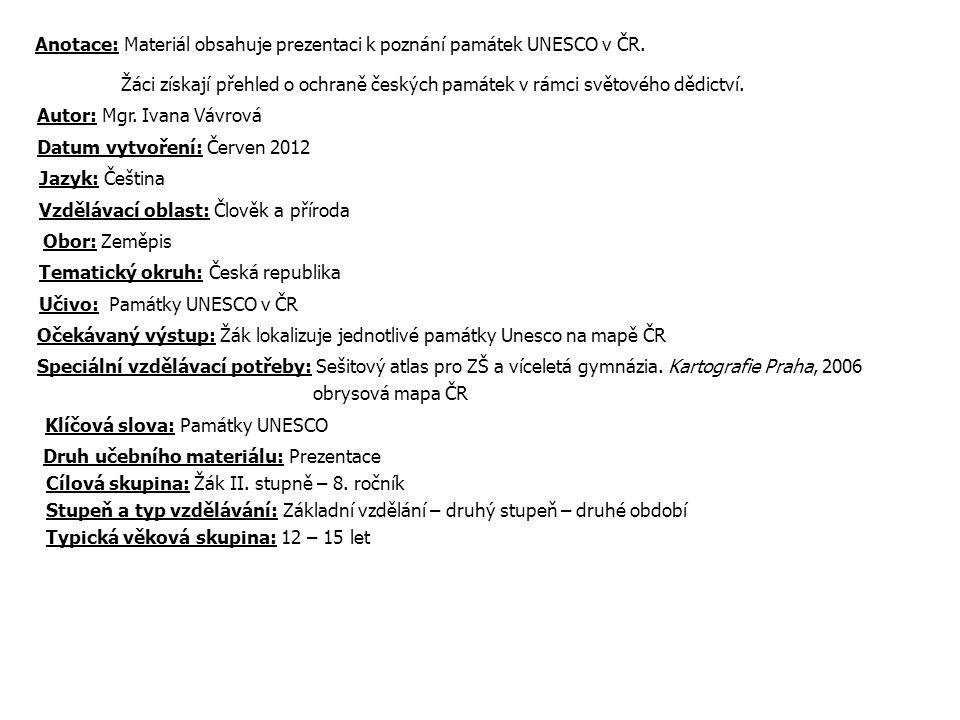 Anotace: Materiál obsahuje prezentaci k poznání památek UNESCO v ČR. Žáci získají přehled o ochraně českých památek v rámci světového dědictví. Autor: