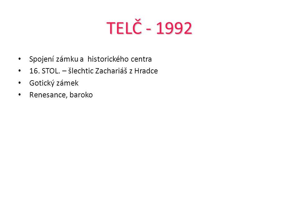 TELČ - 1992 Spojení zámku a historického centra 16. STOL. – šlechtic Zachariáš z Hradce Gotický zámek Renesance, baroko