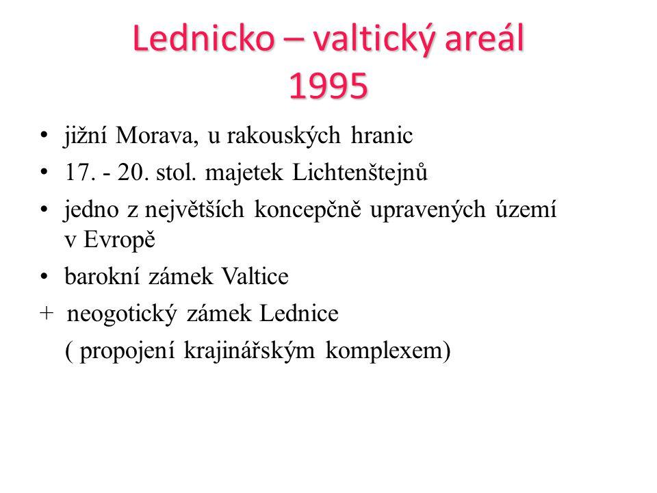 Lednicko – valtický areál 1995 jižní Morava, u rakouských hranic 17. - 20. stol. majetek Lichtenštejnů jedno z největších koncepčně upravených území v