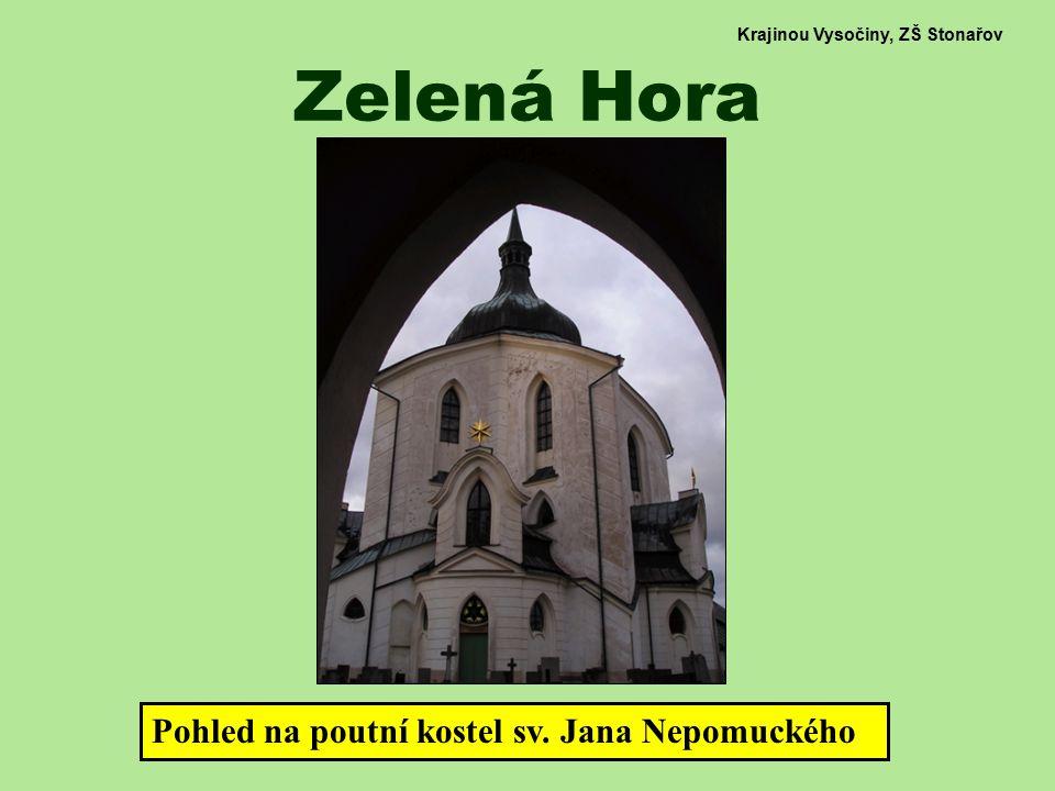 Krajinou Vysočiny, ZŠ Stonařov Zelená Hora Pohled na poutní kostel sv. Jana Nepomuckého