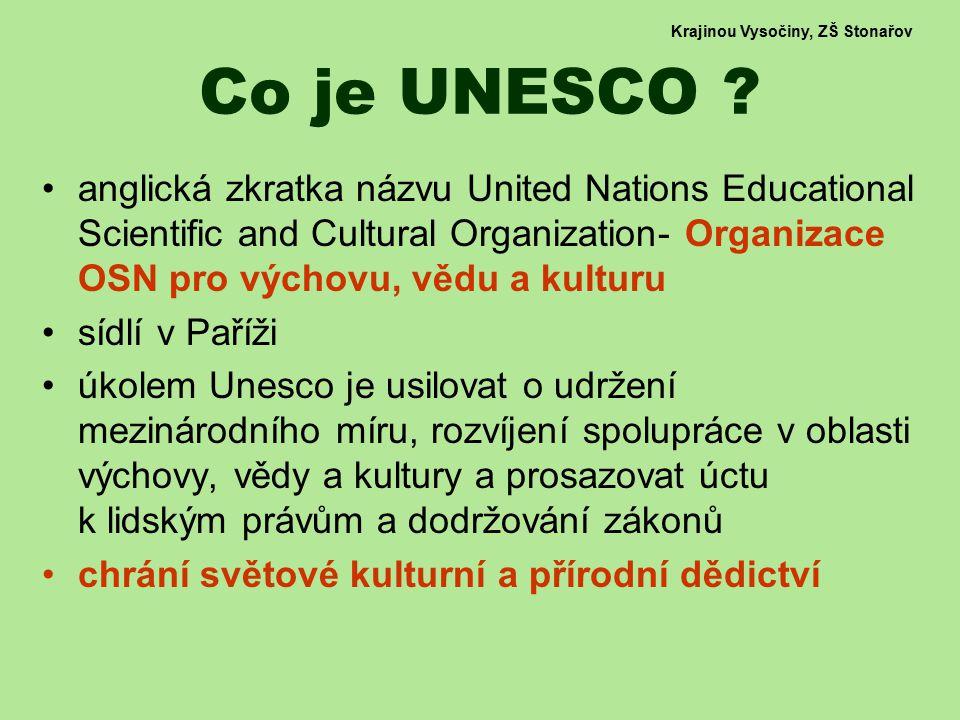 Krajinou Vysočiny, ZŠ Stonařov Co je UNESCO ? anglická zkratka názvu United Nations Educational Scientific and Cultural Organization- Organizace OSN p