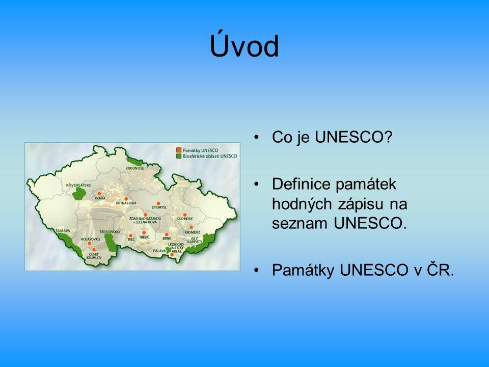 Úvod Co je UNESCO? Definice památek hodných zápisu na seznam UNESCO. Památky UNESCO v ČR.