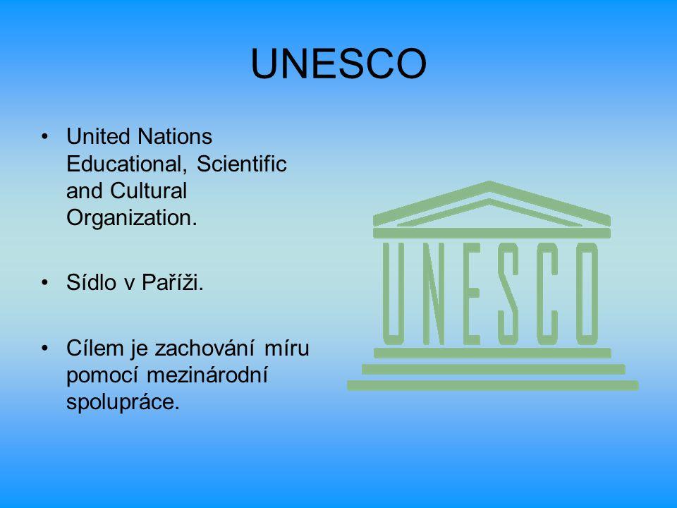 UNESCO United Nations Educational, Scientific and Cultural Organization. Sídlo v Paříži. Cílem je zachování míru pomocí mezinárodní spolupráce.