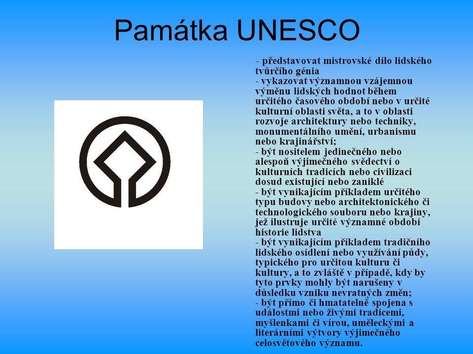 Památka UNESCO - představovat mistrovské dílo lidského tvůrčího génia - vykazovat významnou vzájemnou výměnu lidských hodnot během určitého časového o